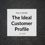 How to identify the Ideal Customer Profile for B2B?